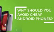Why Should You Avoid Cheap Android Phones?