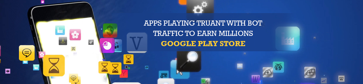 Apps Playing Truant With Bot Traffic To Earn Millions – Google Play Store